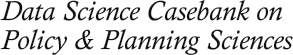 Data Science Casebank on Policy & Planning Sciences